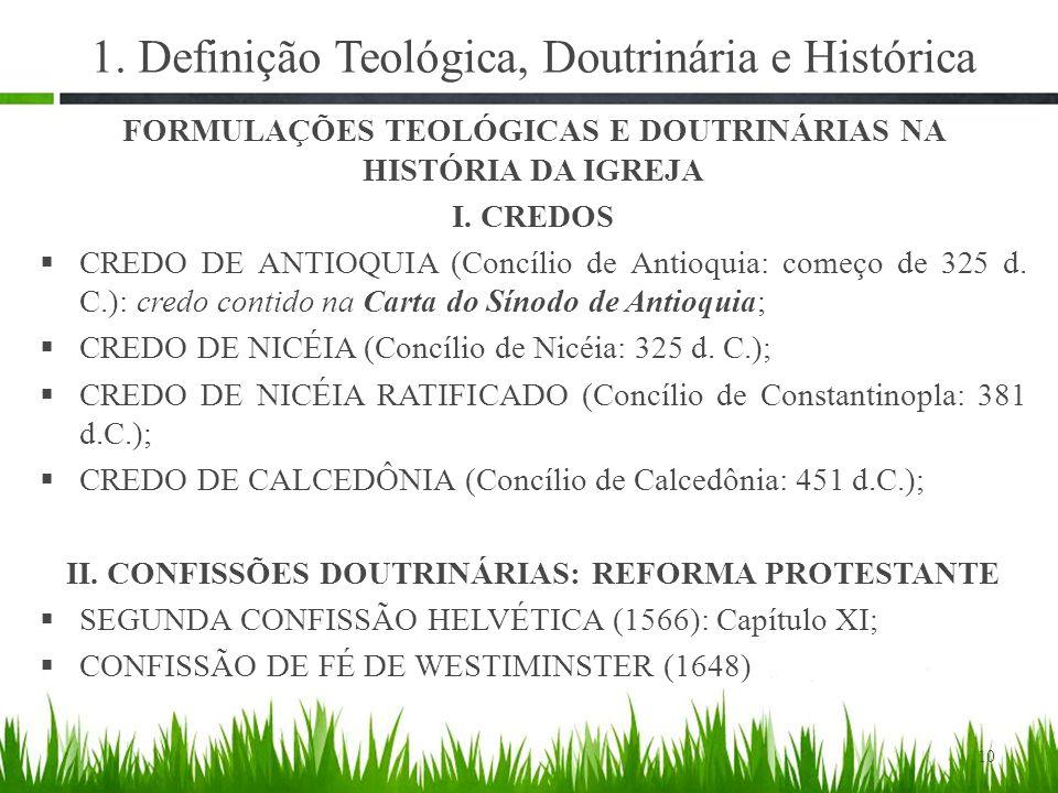 1. Definição Teológica, Doutrinária e Histórica FORMULAÇÕES TEOLÓGICAS E DOUTRINÁRIAS NA HISTÓRIA DA IGREJA I. CREDOS  CREDO DE ANTIOQUIA (Concílio d