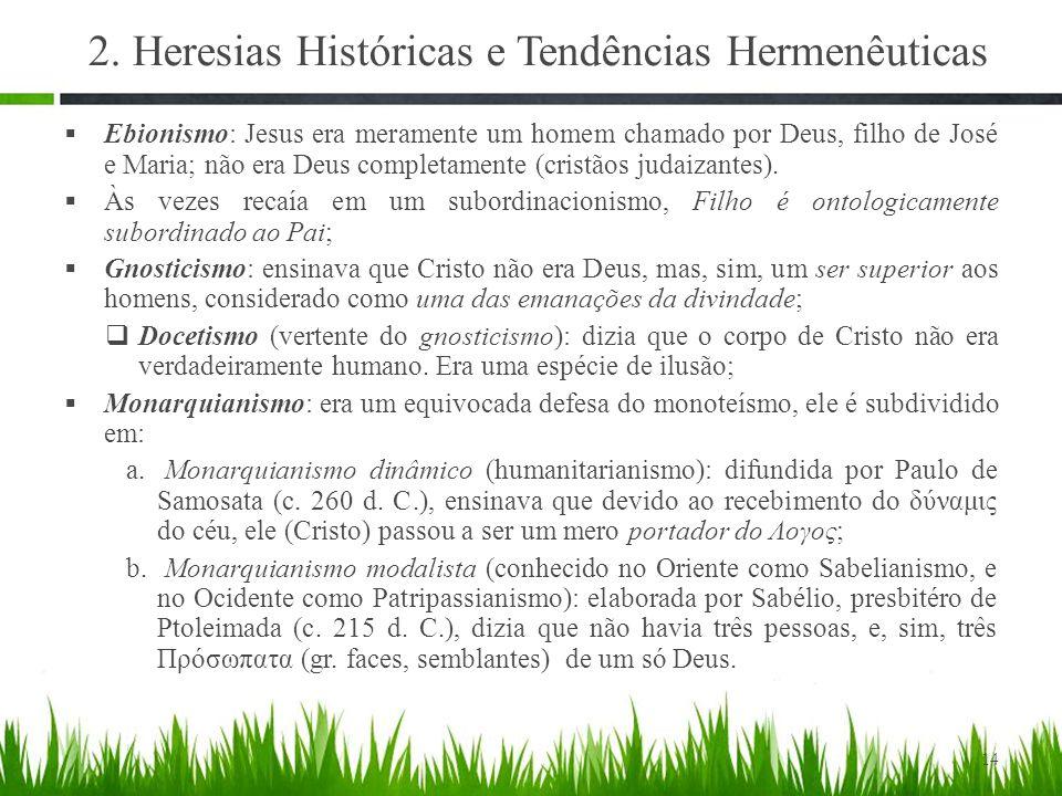 2. Heresias Históricas e Tendências Hermenêuticas  Ebionismo: Jesus era meramente um homem chamado por Deus, filho de José e Maria; não era Deus comp