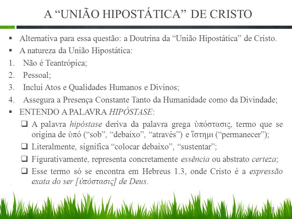 A UNIÃO HIPOSTÁTICA DE CRISTO  Alternativa para essa questão: a Doutrina da União Hipostática de Cristo.