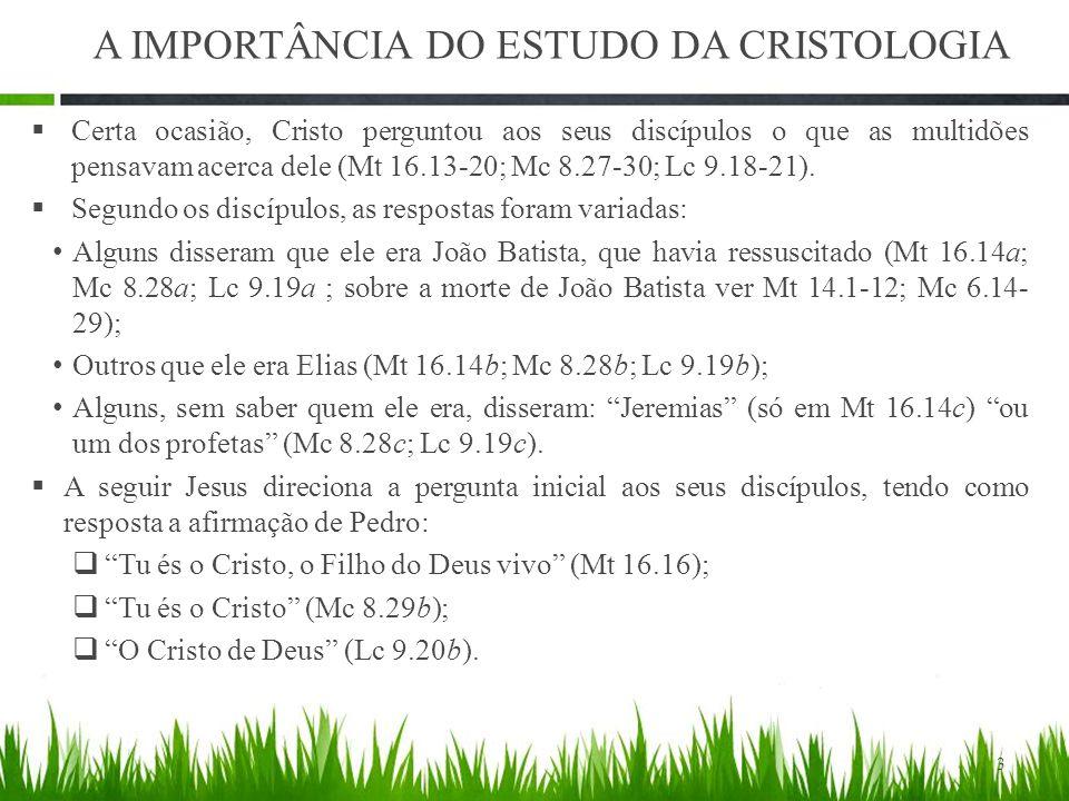 A IMPORTÂNCIA DO ESTUDO DA CRISTOLOGIA  Certa ocasião, Cristo perguntou aos seus discípulos o que as multidões pensavam acerca dele (Mt 16.13-20; Mc 8.27-30; Lc 9.18-21).