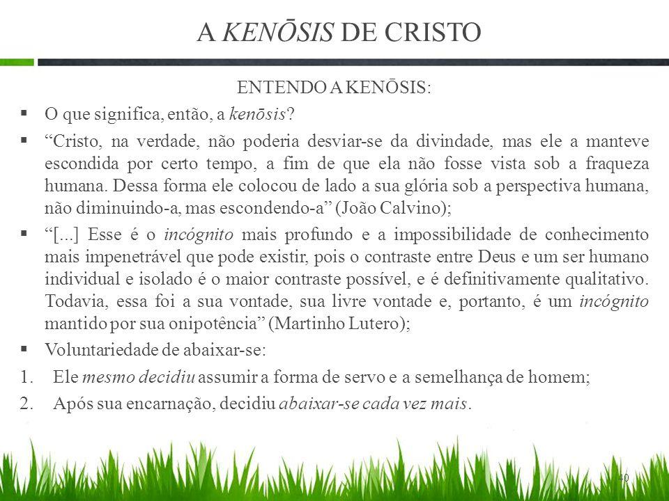 A KENŌSIS DE CRISTO ENTENDO A KENŌSIS:  O que significa, então, a kenōsis.