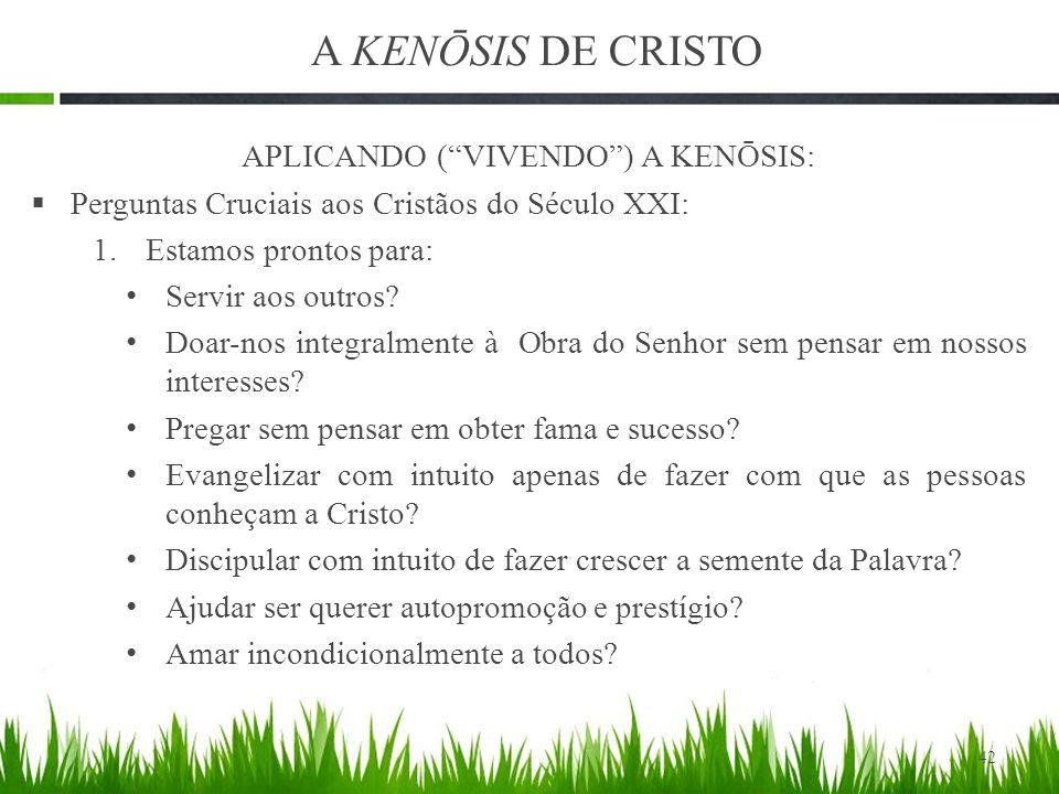 A KENŌSIS DE CRISTO APLICANDO ( VIVENDO ) A KENŌSIS:  Perguntas Cruciais aos Cristãos do Século XXI: 1.Estamos prontos para: Servir aos outros.