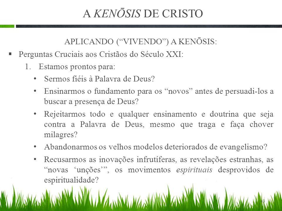 A KENŌSIS DE CRISTO APLICANDO ( VIVENDO ) A KENŌSIS:  Perguntas Cruciais aos Cristãos do Século XXI: 1.Estamos prontos para: Sermos fiéis à Palavra de Deus.