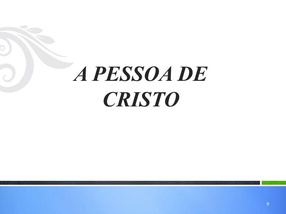 9 A PESSOA DE CRISTO