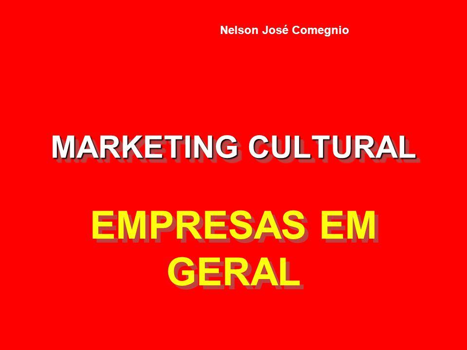 MARKETING CULTURAL MARKETING CULTURAL EMPRESAS EM GERAL EMPRESAS EM GERAL Nelson José Comegnio