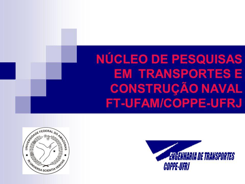NÚCLEO DE PESQUISAS EM TRANSPORTES E CONSTRUÇÃO NAVAL FT-UFAM/COPPE-UFRJ