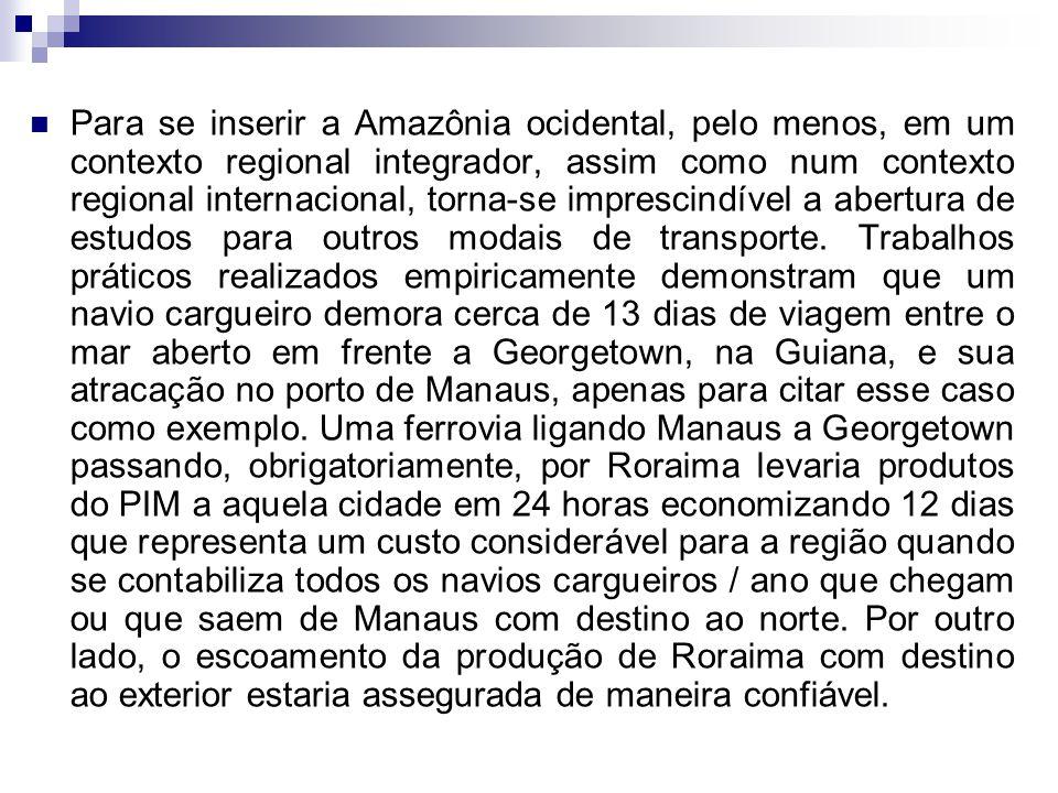 Para se inserir a Amazônia ocidental, pelo menos, em um contexto regional integrador, assim como num contexto regional internacional, torna-se imprescindível a abertura de estudos para outros modais de transporte.