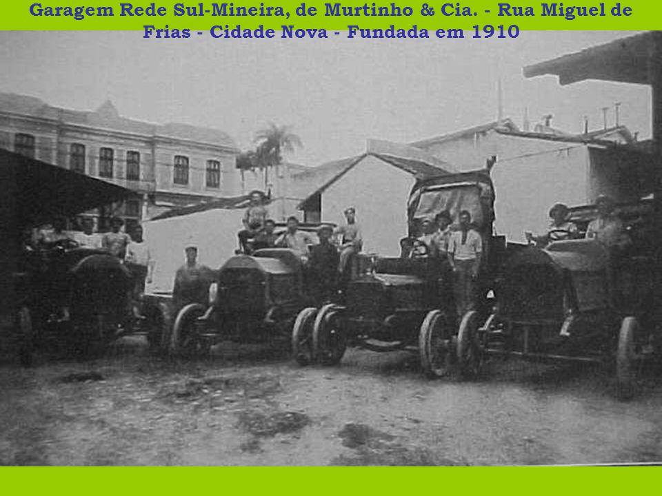 Garagem Rede Sul-Mineira, de Murtinho & Cia. - Rua Miguel de Frias - Cidade Nova - Fundada em 1910