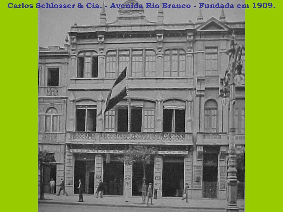 Carlos Schlosser & Cia. - Avenida Rio Branco - Fundada em 1909.