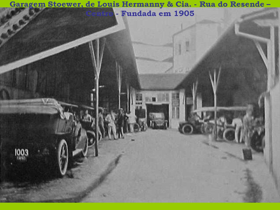 Garagem Stoewer, de Louis Hermanny & Cia. - Rua do Resende – Centro - Fundada em 1905