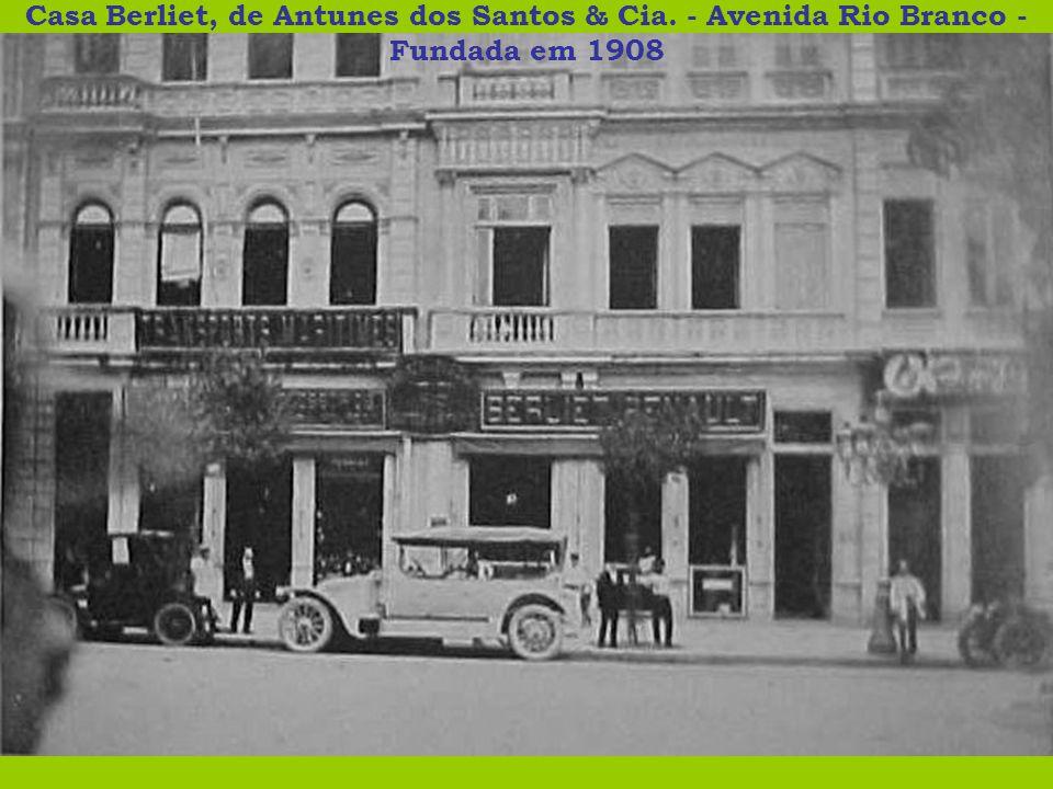 Casa Berliet, de Antunes dos Santos & Cia. - Avenida Rio Branco - Fundada em 1908