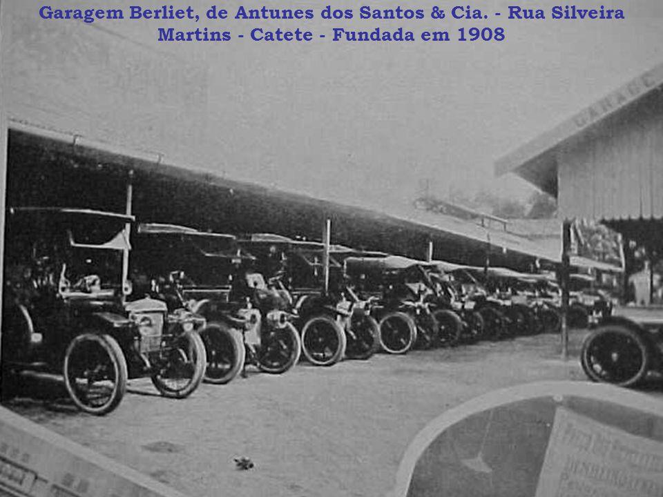 Garagem Berliet, de Antunes dos Santos & Cia. - Rua Silveira Martins - Catete - Fundada em 1908
