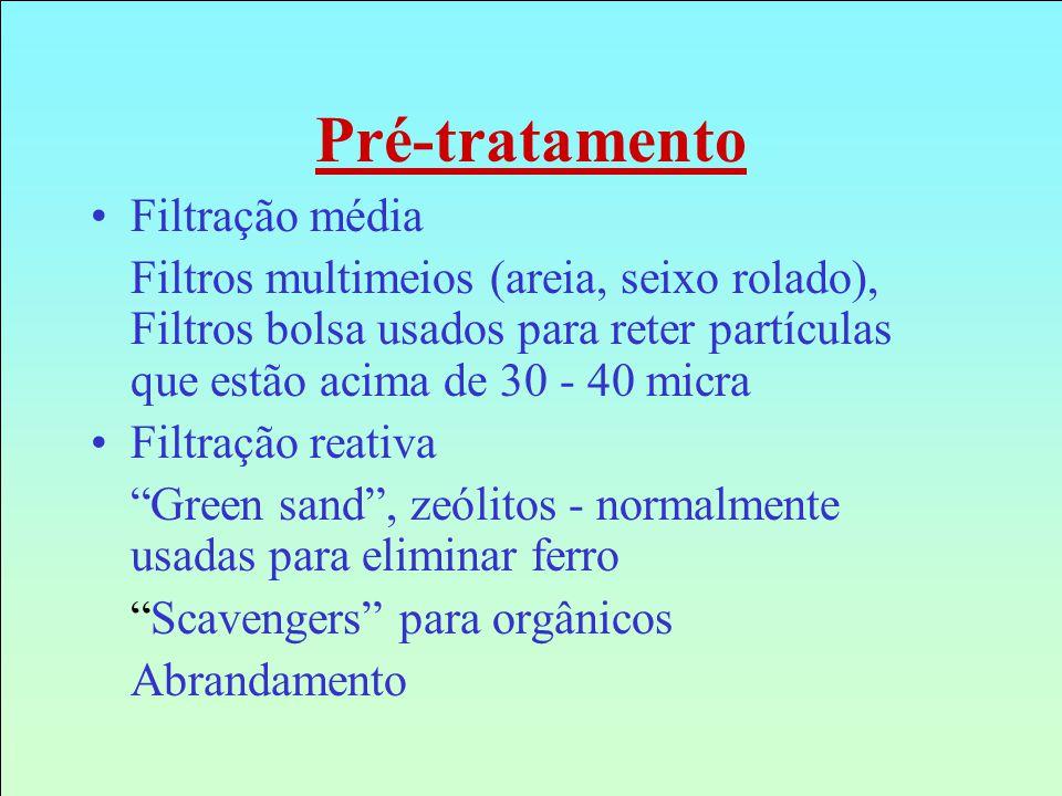 Pré-tratamento Filtração média Filtros multimeios (areia, seixo rolado), Filtros bolsa usados para reter partículas que estão acima de 30 - 40 micra F
