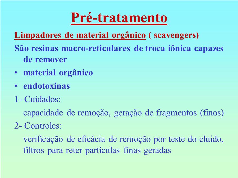 Limpadores de material orgânico ( scavengers) São resinas macro-reticulares de troca iônica capazes de remover material orgânico endotoxinas 1- Cuidad