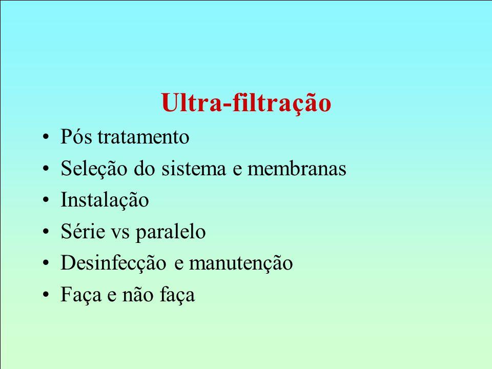 Ultra-filtração Pós tratamento Seleção do sistema e membranas Instalação Série vs paralelo Desinfecção e manutenção Faça e não faça