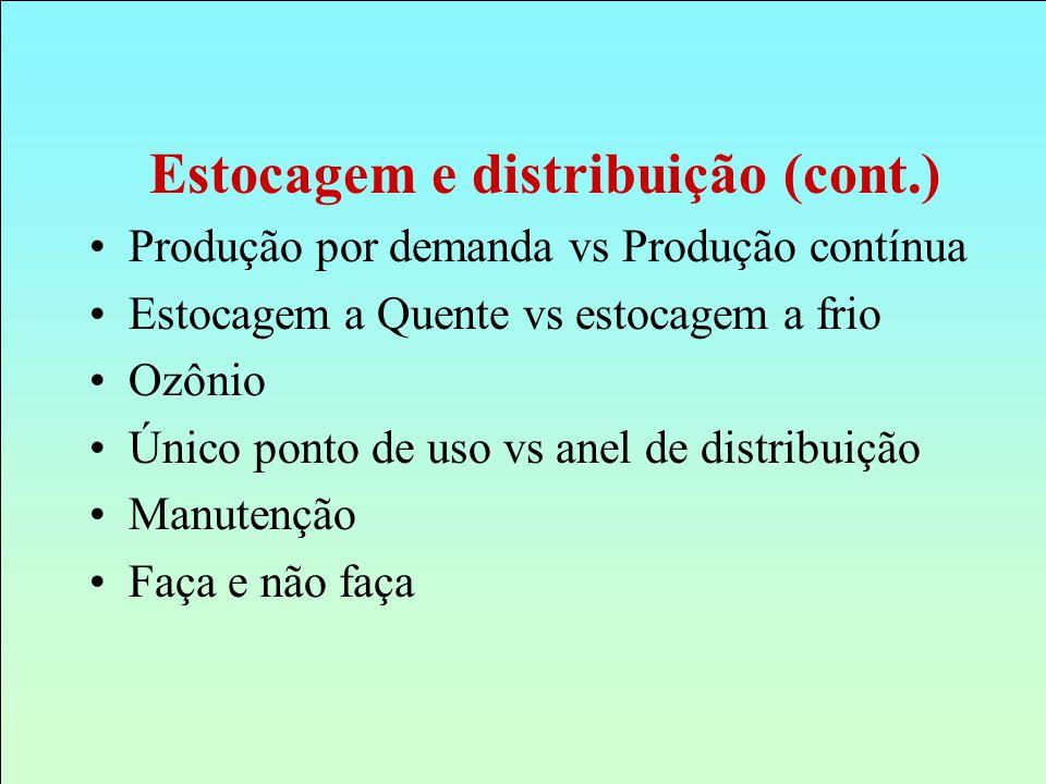 Estocagem e distribuição (cont.) Produção por demanda vs Produção contínua Estocagem a Quente vs estocagem a frio Ozônio Único ponto de uso vs anel de