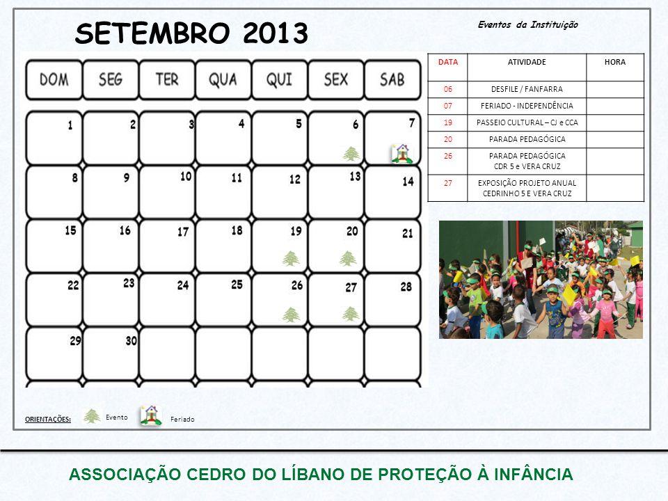 SETEMBRO 2013 ASSOCIAÇÃO CEDRO DO LÍBANO DE PROTEÇÃO À INFÂNCIA Eventos da Instituição DATAATIVIDADEHORA 06DESFILE / FANFARRA 07FERIADO - INDEPENDÊNCI