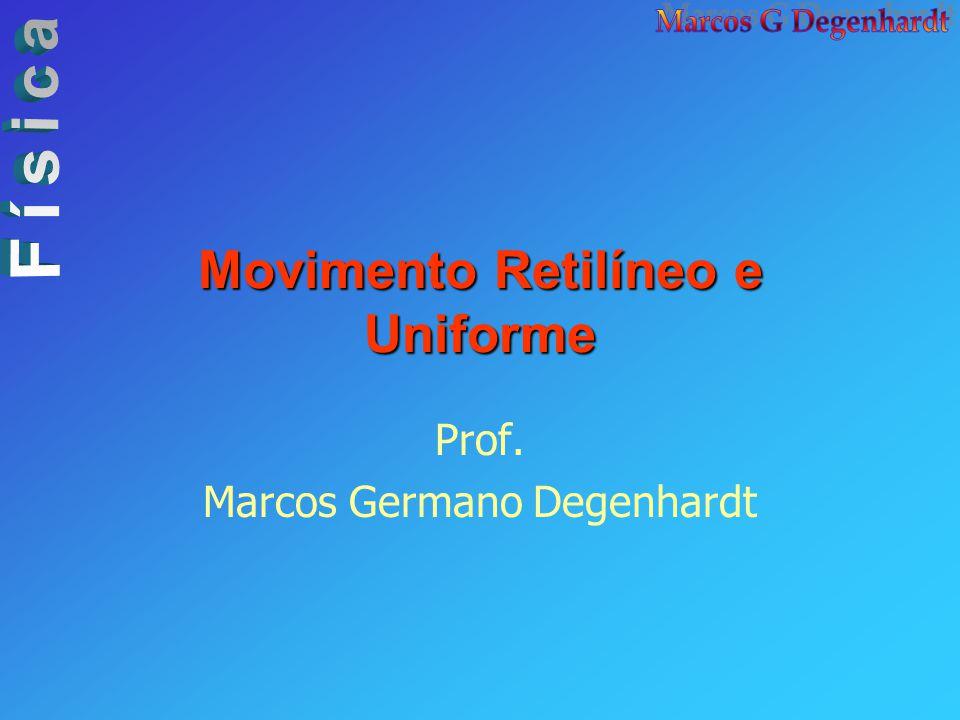 Movimento Retilíneo e Uniforme Prof. Marcos Germano Degenhardt
