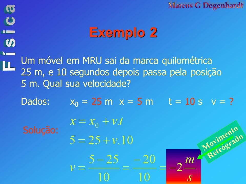Exemplo 2 Um móvel em MRU sai da marca quilométrica 25 m, e 10 segundos depois passa pela posição 5 m. Qual sua velocidade? Dados:x 0 = 25 mx = 5 mt =