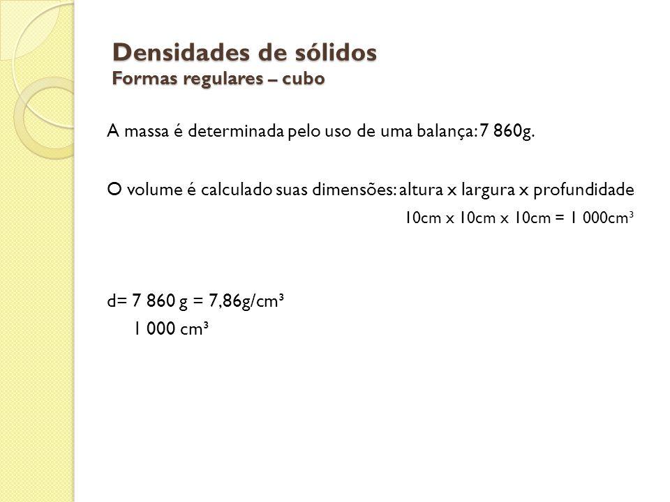 Densidades de sólidos Formas regulares – cubo A massa é determinada pelo uso de uma balança: 7 860g. O volume é calculado suas dimensões: altura x lar