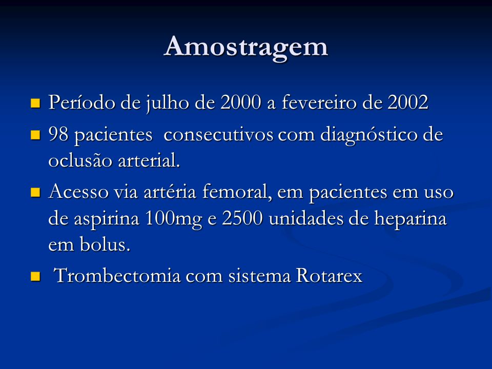 Amostra Grupo I – Oclusões arteriais agudas de Grupo I – Oclusões arteriais agudas de origem tromboembólica (33 pacientes) origem tromboembólica (33 pacientes) Grupo II – Oclusões arteriais sub-agudas ou Grupo II – Oclusões arteriais sub-agudas ou crônicas (58 pacientes) crônicas (58 pacientes) Grupo III – Oclusões de enxertos sintéticos Grupo III – Oclusões de enxertos sintéticos (09 pacientes) (09 pacientes)