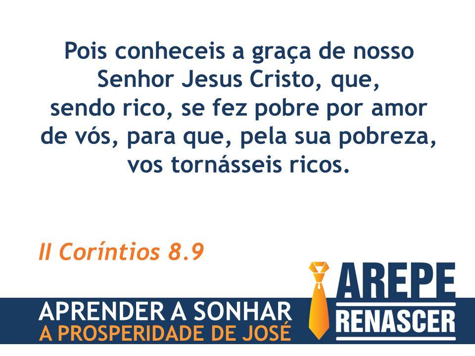 Pois conheceis a graça de nosso Senhor Jesus Cristo, que, sendo rico, se fez pobre por amor de vós, para que, pela sua pobreza, vos tornásseis ricos.