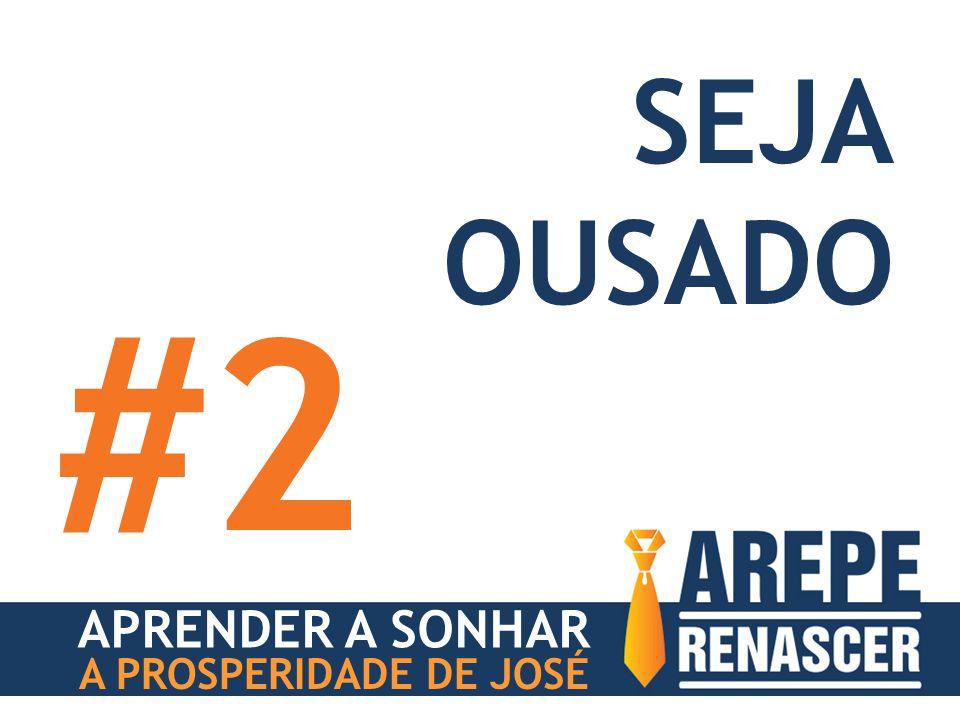 APRENDER A SONHAR A PROSPERIDADE DE JOSÉ SEJA OUSADO #2