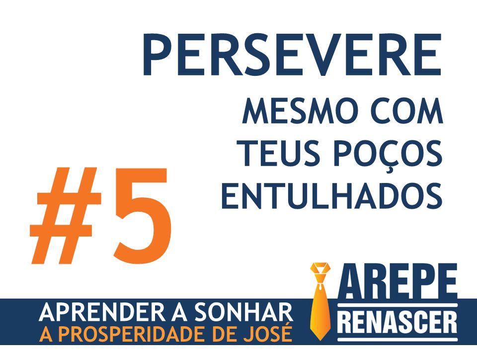 APRENDER A SONHAR A PROSPERIDADE DE JOSÉ PERSEVERE MESMO COM TEUS POÇOS ENTULHADOS #5