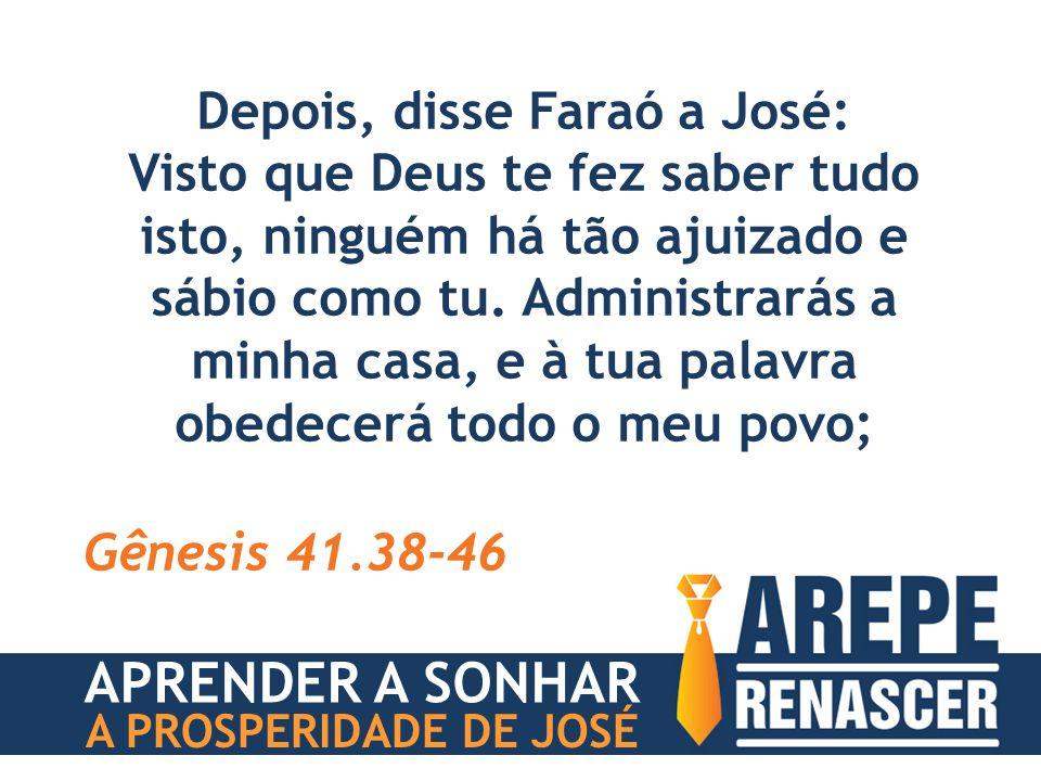 Depois, disse Faraó a José: Visto que Deus te fez saber tudo isto, ninguém há tão ajuizado e sábio como tu. Administrarás a minha casa, e à tua palavr