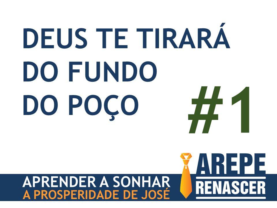 APRENDER A SONHAR A PROSPERIDADE DE JOSÉ DEUS TE TIRARÁ DO FUNDO DO POÇO #1