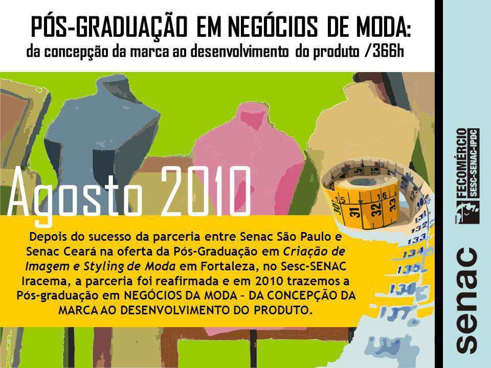 PÓS-GRADUAÇÃO EM NEGÓCIOS DE MODA: da concepção da marca ao desenvolvimento do produto /366h Depois do sucesso da parceria entre Senac São Paulo e Sen