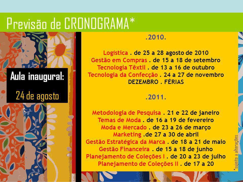 .2010. Logística. de 25 a 28 agosto de 2010 Gestão em Compras. de 15 a 18 de setembro Tecnologia Têxtil. de 13 a 16 de outubro Tecnologia da Confecção