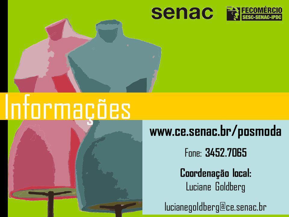Informações www.ce.senac.br/posmoda Fone: 3452.7065 Coordenação local: Luciane Goldberg lucianegoldberg@ce.senac.br