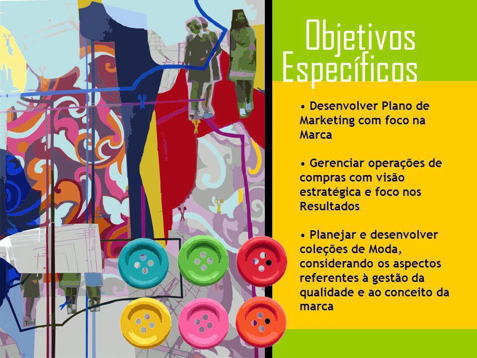 Desenvolver Plano de Marketing com foco na Marca Gerenciar operações de compras com visão estratégica e foco nos Resultados Planejar e desenvolver col