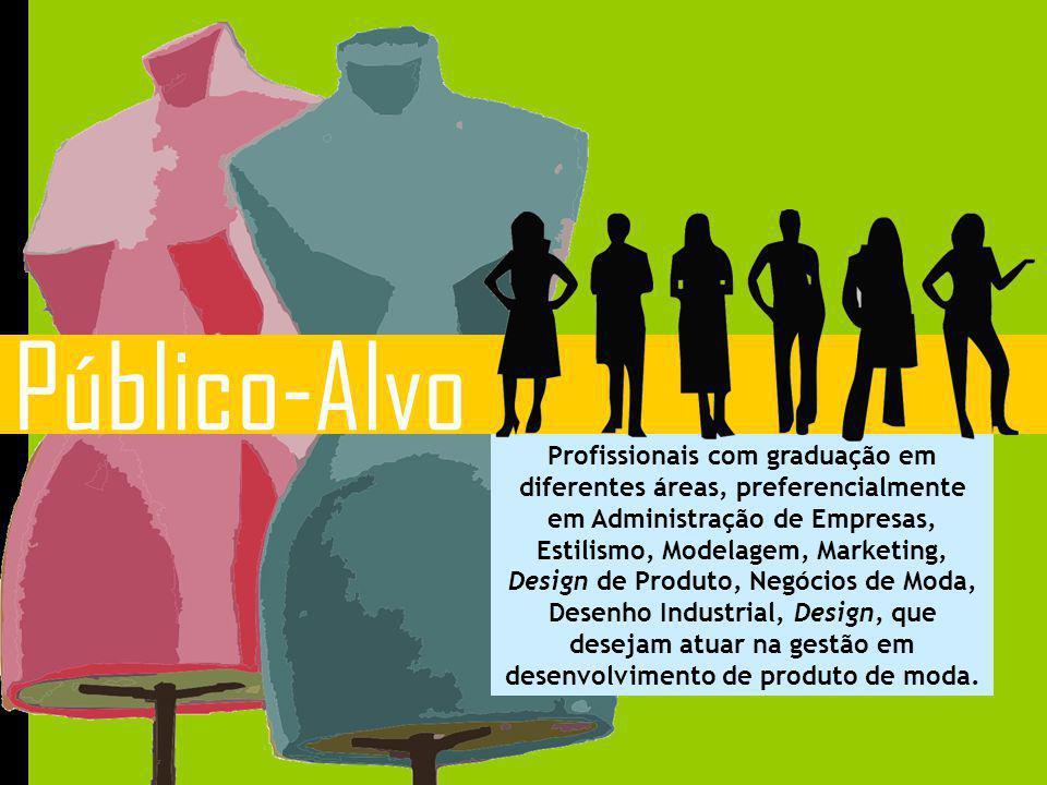 Público-Alvo Profissionais com graduação em diferentes áreas, preferencialmente em Administração de Empresas, Estilismo, Modelagem, Marketing, Design