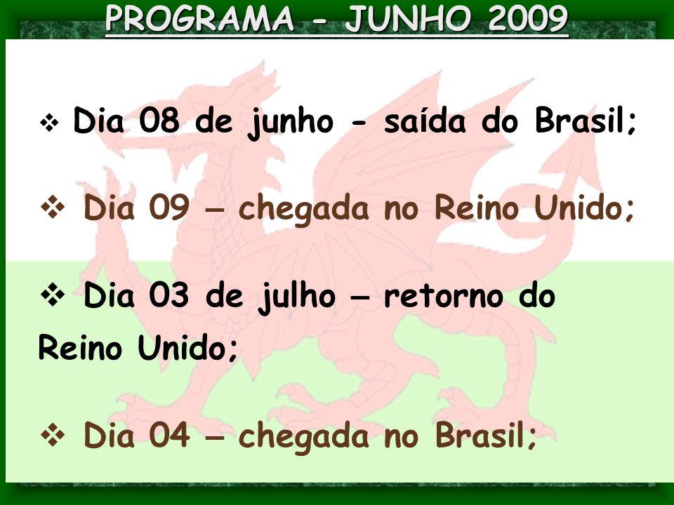 PROGRAMA - JUNHO 2009  Dia 08 de junho - sa í da do Brasil;  Dia 09 – chegada no Reino Unido;  Dia 03 de julho – retorno do Reino Unido;  Dia 04 –