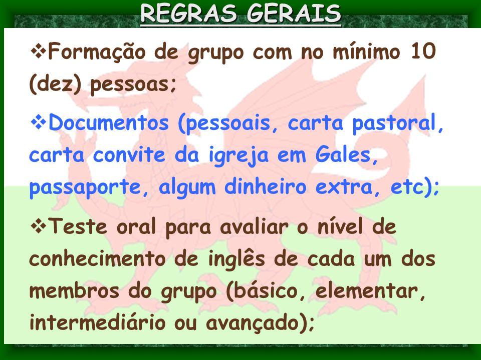 REGRAS GERAIS  Formação de grupo com no mínimo 10 (dez) pessoas;  Documentos (pessoais, carta pastoral, carta convite da igreja em Gales, passaporte