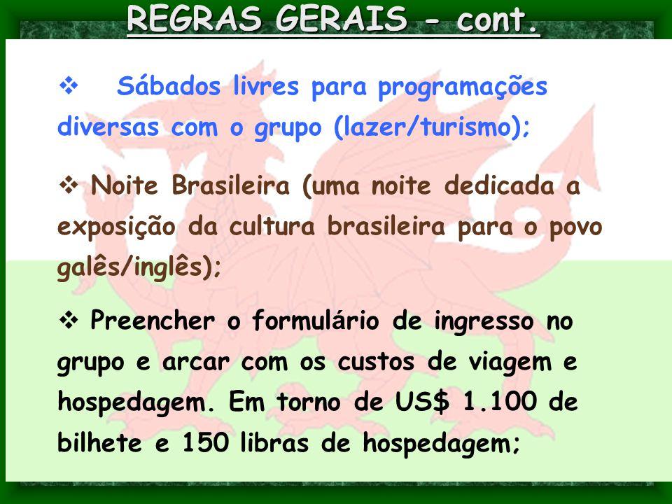 REGRAS GERAIS - cont.  Sábados livres para programações diversas com o grupo (lazer/turismo);  Noite Brasileira (uma noite dedicada a exposição da