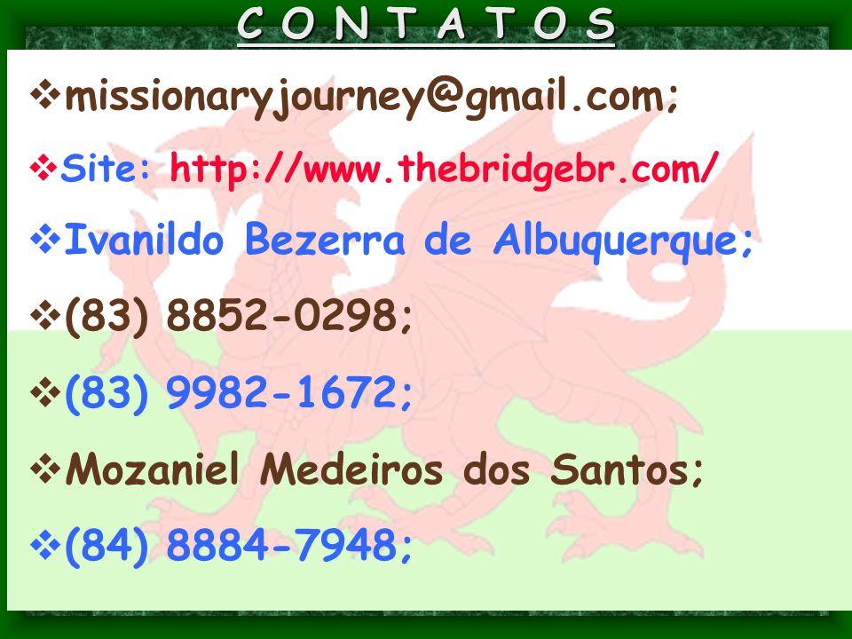 C O N T A T O S  missionaryjourney@gmail.com;  Site: http://www.thebridgebr.com/  Ivanildo Bezerra de Albuquerque;  (83) 8852-0298;  (83) 9982-16