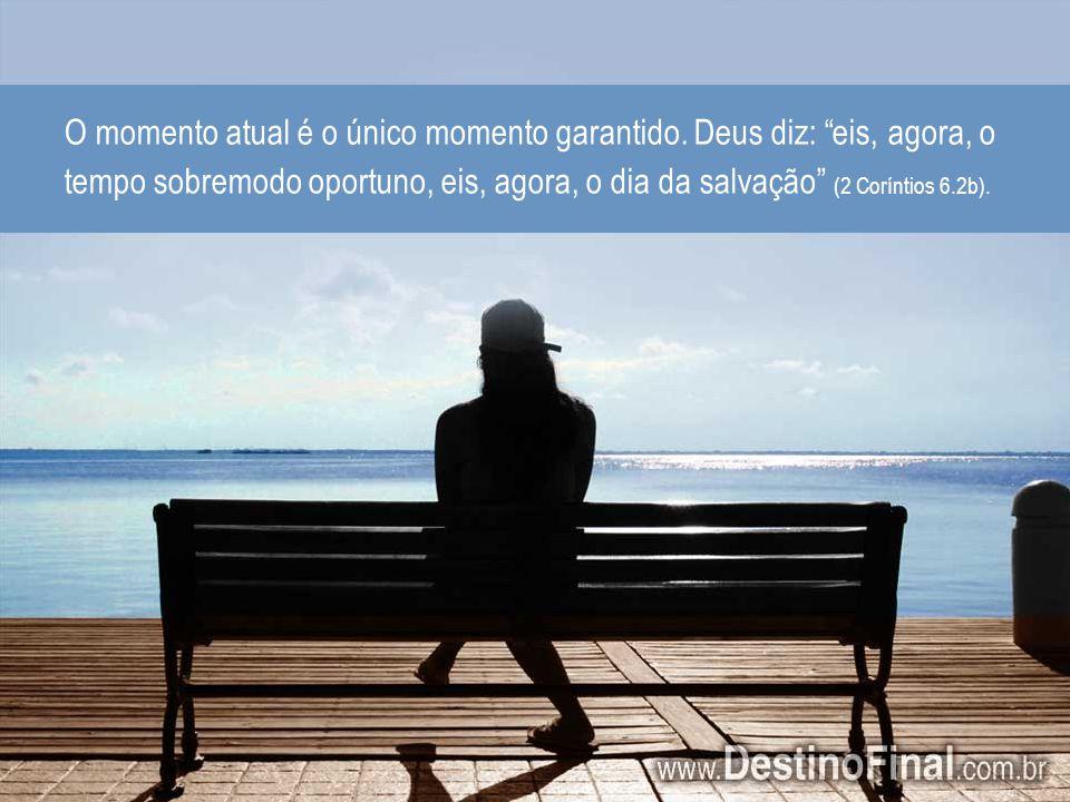 O momento atual é o único momento garantido.