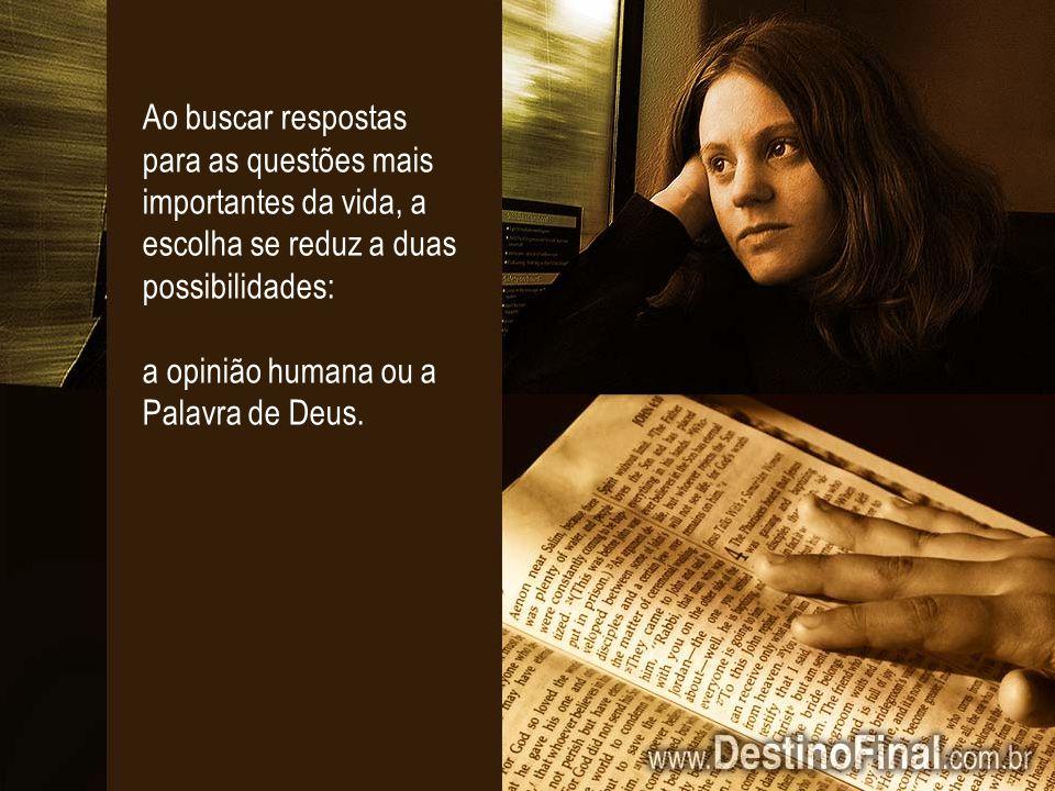 A opinião humana certamente não está qualificada para nos dar as respostas.