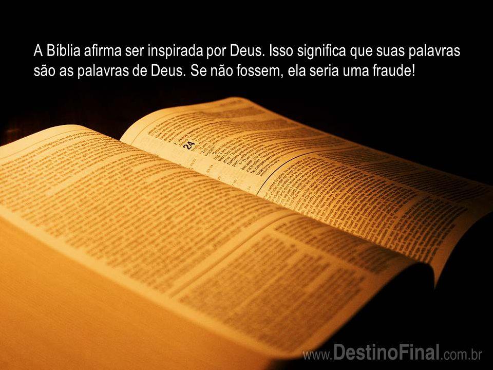 A Bíblia afirma ser inspirada por Deus.Isso significa que suas palavras são as palavras de Deus.