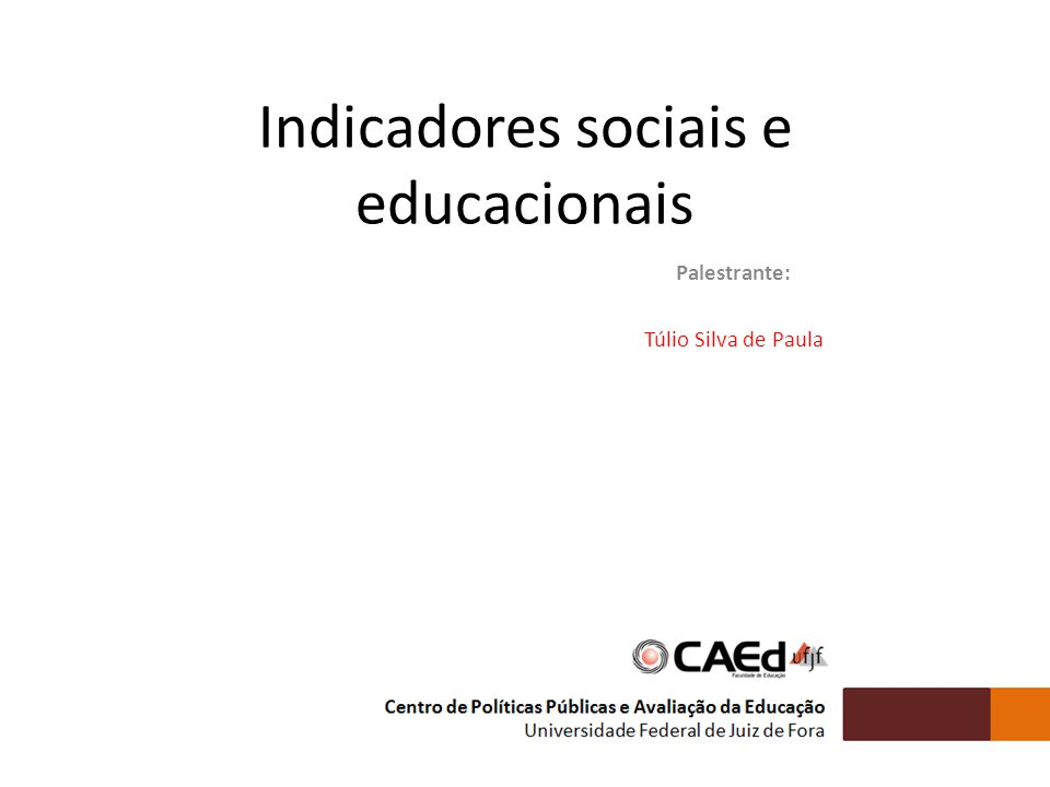 Indicadores sociais e educacionais Palestrante: Túlio Silva de Paula