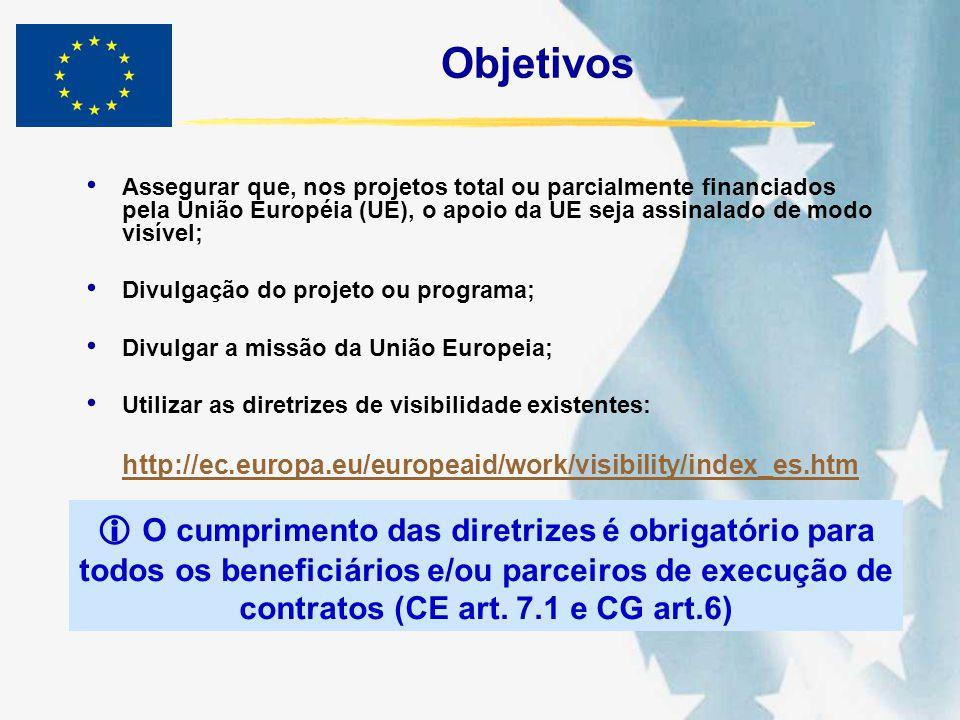 Objetivos Assegurar que, nos projetos total ou parcialmente financiados pela União Européia (UE), o apoio da UE seja assinalado de modo visível; Divul