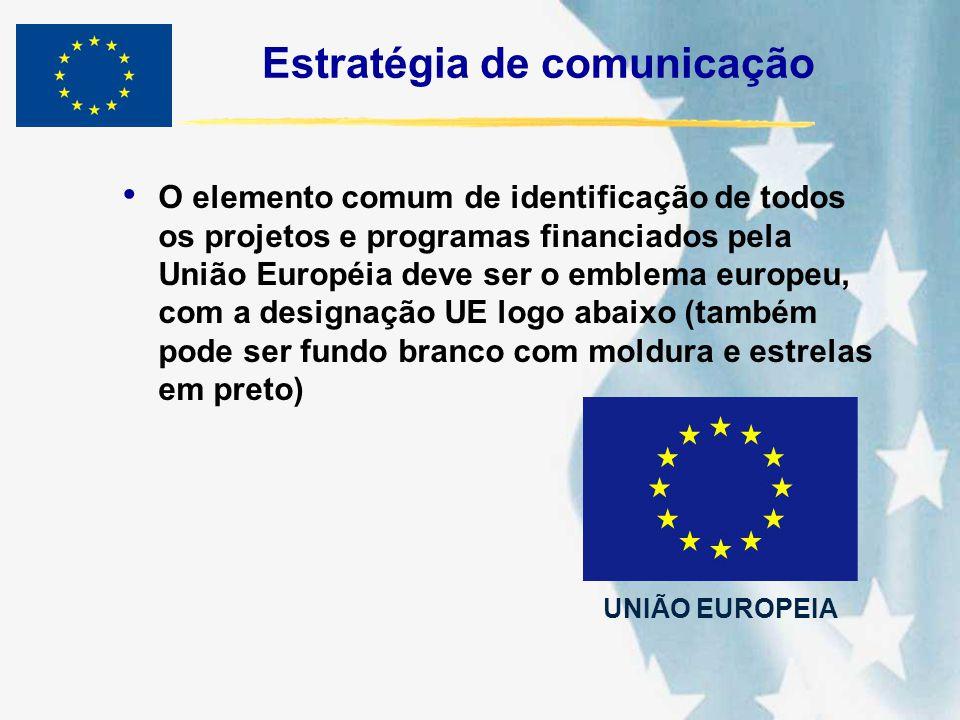 Estratégia de comunicação O elemento comum de identificação de todos os projetos e programas financiados pela União Européia deve ser o emblema europe