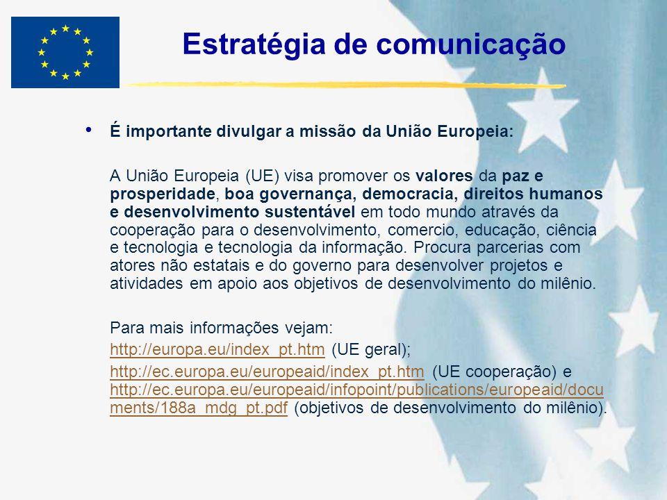 Estratégia de comunicação É importante divulgar a missão da União Europeia: A União Europeia (UE) visa promover os valores da paz e prosperidade, boa