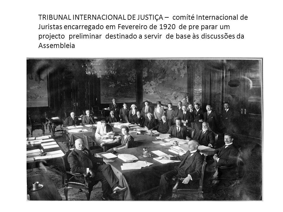 TRIBUNAL INTERNACIONAL DE JUSTIÇA – comíté Internacional de Juristas encarregado em Fevereiro de 1920 de pre parar um projecto preliminar destinado a servir de base às discussões da Assembleia