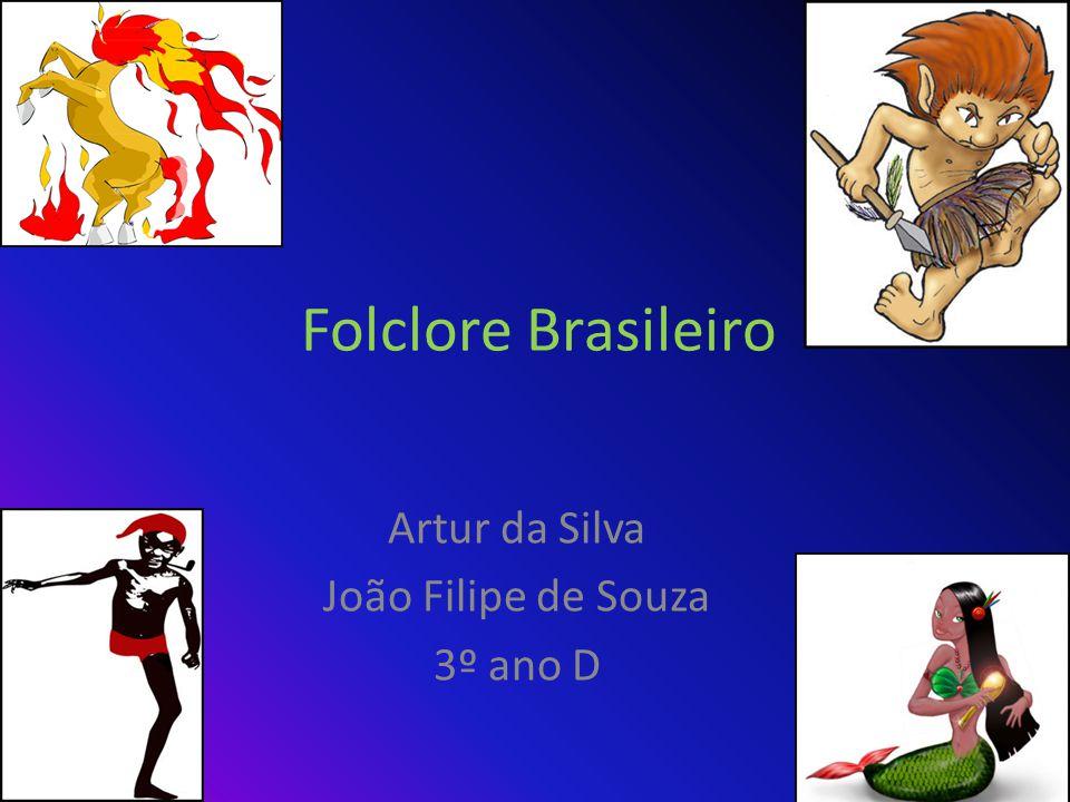 Folclore Brasileiro Artur da Silva João Filipe de Souza 3º ano D