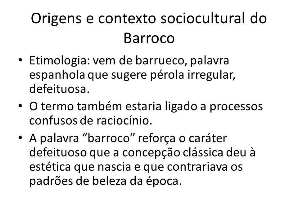 Origens e contexto sociocultural do Barroco Etimologia: vem de barrueco, palavra espanhola que sugere pérola irregular, defeituosa. O termo também est