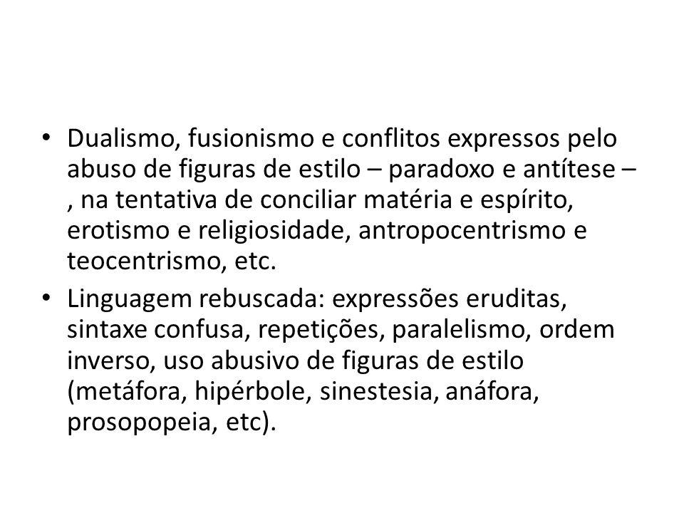 Dualismo, fusionismo e conflitos expressos pelo abuso de figuras de estilo – paradoxo e antítese –, na tentativa de conciliar matéria e espírito, erot
